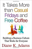 img - for It Takes More than Casual Fridays and Free Coffee: Building a Business Culture That Works for Everyone book / textbook / text book
