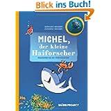 Michel, der kleine Haiforscher: Liebevoll illustrierte Geschichten aus der Unterwasserwelt. Mit Faktenteil