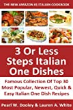 Latest & Famous Collection Of Top 30 Most Popular, Newest, Quick And Easy Italian One Dish Recipes in Just 3 Or Less Steps That You Will Never Ever Forget