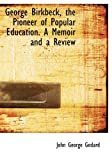 img - for George Birkbeck, the Pioneer of Popular Education. A Memoir and a Review book / textbook / text book