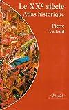 echange, troc Pierre Vallaud - Le XXe siècle, atlas historique