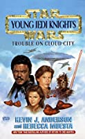 Trouble on Cloud City (Star Wars: Young Jedi Knights)