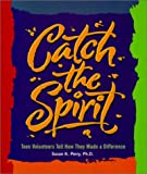 Catch the Spirit: Teen Volunteers Tell How They Made a Difference (Single Title: Social Studies: Teen Issues) (0531118835) by Susan K. Perry