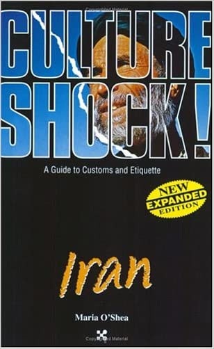 Iran: A Guide to Customs and Etiquette (Culture Shock! A Survival Guide to Customs & Etiquette) written by Maria O%27Shea