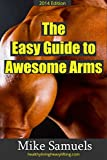 The Easy Guide to Awesome Arms