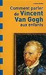 Comment parler de Vincent Van Gogh aux enfants ? par Cortey
