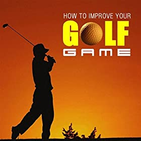 A Guide To Golf - How to Improve Your Golf Game - Part 2