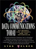 Data communications today:networks- the Internet- and the Enterprise