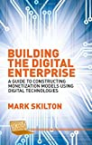 Building the Digital Enterprise: A Guide to Constructing Monetization Models Using Digital Technologies (Business in the Digital Economy)