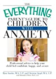 img - for The Everything Parent's Guide to Children with Anxiety: Professional advice to help your child feel confident, happy, and secure (Everything (Parenting)) book / textbook / text book