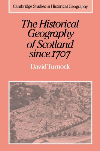 The Historical Geography of Scotland since 1707: Geographical Aspects of Modernisation (Cambridge Studies in Historical Geography)