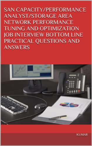 SAN CAPACITY/PERFORMANCE ANALYST/STORAGE AREA NETWORK PERFORMANCE TUNING AND OPTIMIZATION JOB INTERVIEW BOTTOM LINE PRACTICAL QUESTIONS AND ANSWERS