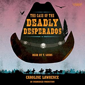 The Case of the Deadly Desperados: Western Mysteries, Book One | [Caroline Lawrence]
