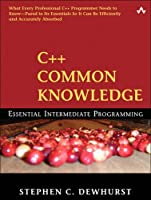 C++ Common Knowledge: Essential Intermediate Programming Front Cover