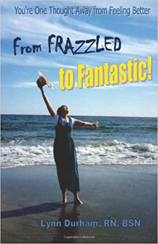 From Frazzled to Fantastic! You're One Thought Away From Feeling Better Book by Lynn Durham, RN, BSN