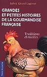 Grandes et petites histoires de la gourmandise fran�aise : Traditions et recettes par Girard-Lagorce