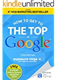 How To Get to the Top of Google - The Plain English Guide to SEO (including latest Google Updates and Penalty Recovery) (English Edition)
