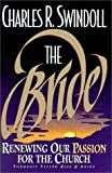 The Bride: Renewing Our Passion for the Church (0310207649) by Swindoll, Charles R.