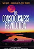 The Consciousness Revolution: A Transatlantic Dialogue : Two Days With Stanislav Grof, Ervin Laszlo, and Peter Russell (1862045402) by Laszlo, Ervin