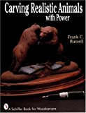 Carving Realistic Animals with Power (Schiffer Book for Woodcarvers)
