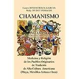 CHAMANISMO: Medicina y Religión de los Pueblos Originarios de Tradición de Alta Cultura Americana (Maya, Mexihka-Azteca...