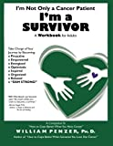 img - for I'm Not Only a Cancer Patient I'm a Survivor: A Workbook for Adults by William Penzer PhD (2013-07-26) book / textbook / text book