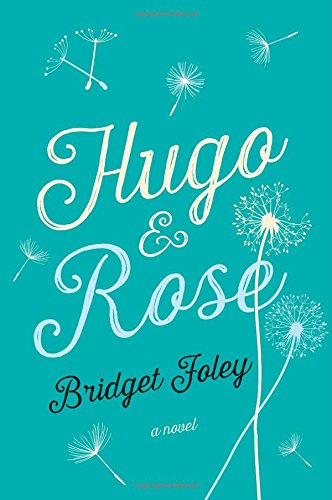 Hugo & Rose: A Novel - Bridget Foley