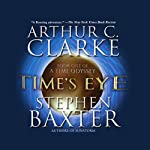 Time's Eye: A Time Odyssey, Book 1 (       UNABRIDGED) by Arthur C. Clarke, Stephen Baxter Narrated by John Lee
