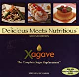 Xagave: The Complete Sugar Replacement- Delicious Meets Nutritious, 2nd Edition