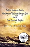 God, the Universal, Creative, Nurturing and Sustaining Energy-Spirit and the Three Demiurgic Religions: (Large Print Edition)