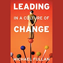 Leading in a Culture of Change Audiobook by Michael Fullan Narrated by Brad Smith