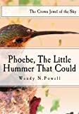 Phoebe, the Little Hummer That Could; The Crown Jewel of the Sky: A Very True Princess Fairy Tale of Phoebe and Phriends