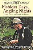 img - for Fishless Days, Angling Nights: Classic Stories, Reminiscences, and Lore by Sparse Grey Hackle (2012-03-01) book / textbook / text book