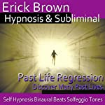 Past Life Regression Hypnosis: Discover Your Past, Meditation, Hypnosis, Self-Help, Binaural Beats, Solfeggio Tones | Erick Brown Hypnosis