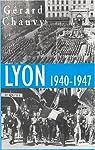 Lyon 1940-1947 : L'Occupation. La Libération. L'Epuration par Chauvy