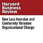 How Loss Aversion and Conformity Threaten Organizational Change   Sean Ryan