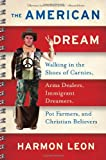 The American Dream: Walking in the Shoes of Carnies, Arms Dealers, Immigrant Dreamers, Pot Farmers, and Christian Believers