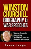 Winston Churchill Biography & War Speeches: Winston Churchill's Life and War World War 2 Speeches Under the Microscope