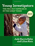 Young Investigators: The Project Approach in the Early Years, 2nd ed. (Early Childhood Education Series) (Early Childhood Education (Teachers College Pr))