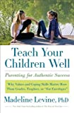 Teach Your Children Well: Parenting for Authentic Success [Teach Your Children Well] Madeline Levine