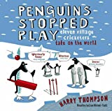 Harry Thompson Penguins Stopped Play: Eleven Village Cricketers Take on the World