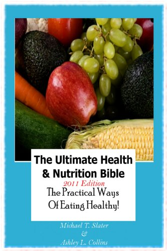 The Ultimate Health and Nutrition Bible: Tips on Practical Ways of Eating Healthy to Lose Weight; Healthy Eating Can also Taste Great!