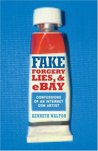 Fake: Forgery, Lies & eBay: Confessions of an Internet Con Artist