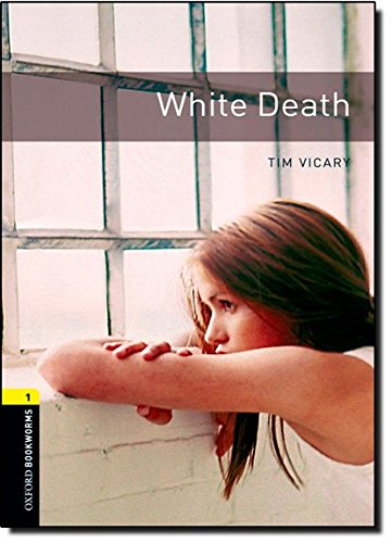 Oxford Bookworms Library: Stage 1: White Death: 400 Headwords (Oxford Bookworms ELT)