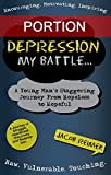 Depression: My Battle - A Young Mans Staggering Journey From Hopeless To Hopeful (Portion)