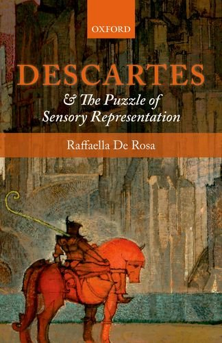 Descartes and the Puzzle of Sensory Representation (Oxford English Monographs)