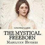 The Mystical Freeborn | Marilynn Hughes