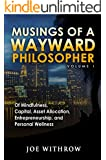 Musings of a Wayward Philosopher: Volume 1: Of Mindfulness, Capital, Asset Allocation, Entrepreneurship, and Personal Wellness