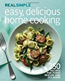 Real Simple Easy, Delicious Home Cooking: 250 Recipes for Every Season and Occasion