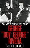 "Puerto Rican James Bond - George ""Boy George"" Rivera"
